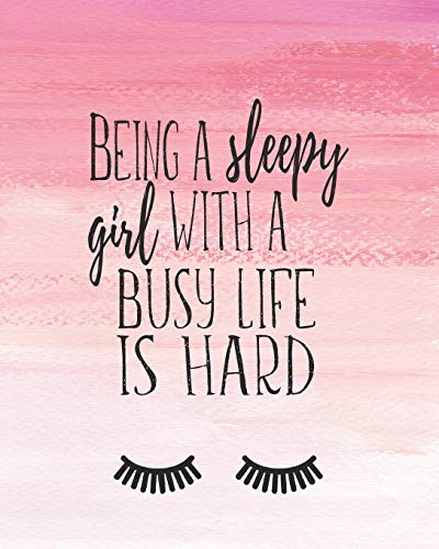 Being A Sleepy Girl With A Busy Life Is Hard: 2020 Weekly And Monthly Planner, Cute Eyelashes Cover,...