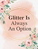 Glitter Is Always An Option: Unlined Journal / Notebook: Life Inspirational Quotes Perfect Gift for Him & Her as All 120 Pages - Matte and Soft cover