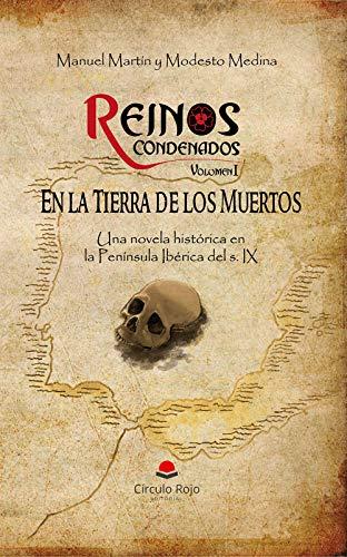Reinos Condenados Vol. I - En la Tierra de los Muertos (Novela histórica): Una saga en la Península Ibérica del s. IX. PDF EPUB Gratis descargar completo