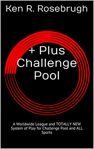 + Plus Challenge Pool: A Worldwide League and TOTALLY NEW System of Play for Challenge Pool and ALL Sports