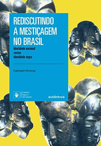 Rediscutindo a mestiçagem no Brasil: Identidade nacional versus identidade negra