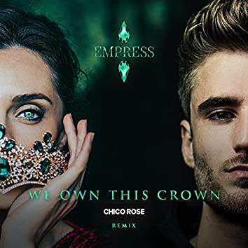 We Own This Crown (Chico Rose remix)