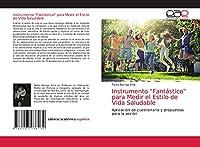 """Instrumento """"Fantástico"""" para Medir el Estilo de Vida Saludable: Aplicación de cuestionario y propuestas para la acción"""