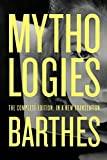 Mythologies: The Complete Edition, in a New Translation - Roland Barthes
