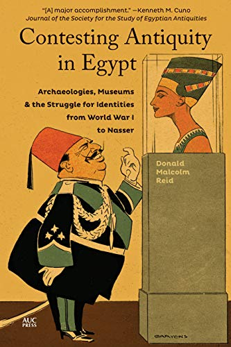 Compare Textbook Prices for Contesting Antiquity in Egypt: Archaeologies, Museums, and the Struggle for Identities from World War I to Nasser Reprint Edition ISBN 9789774169380 by Reid, Donald Malcolm
