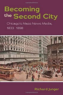 Becoming the Second City: Chicago's Mass News Media, 1833-1898