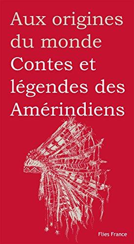 Contes et légendes des Amérindiens (Aux origines du monde t. 35)
