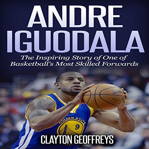 『Andre Iguodala: The Inspiring Story of One of Basketball's Most Skilled Forwards』のカバーアート