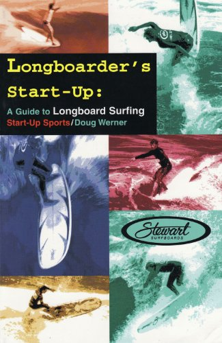 Longboarder's Start-Up: A Guide to Longboard Surfing (Start-Up Sports series Book 6)...
