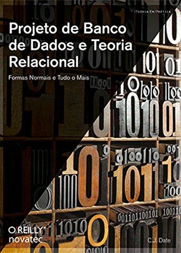 Projeto de Banco de Dados e Teoria Relacional: Formas Normais e Tudo o Mais
