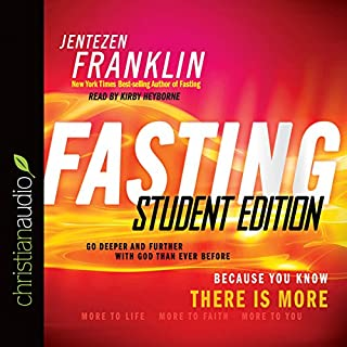 Fasting, Student Edition     Go Deeper and Further with God than Ever Before              By:                                                                                                                                 Jentezen Franklin                               Narrated by:                                                                                                                                 Kirby Heyborne                      Length: 4 hrs and 35 mins     8 ratings     Overall 5.0