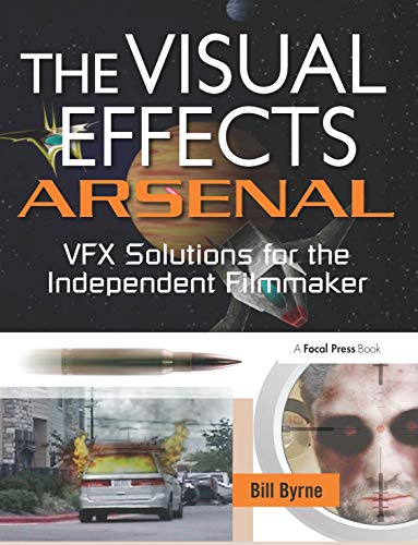 The Visual Effects Arsenal: Vfx ...