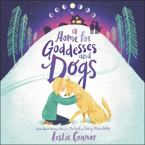A Home for Goddesses and Dogs Audiobook By Leslie Connor cover art
