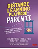 The Distance Learning Playbook for Parents: How to Support Your Child's Academic, Social, and Emotional Development in Any Setting