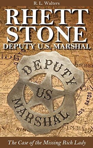 Rhett Stone - Deputy U.S. Marshal: The Case of the Missing Rich Lady (Rhett Stone-Deputy U.S. Marshal Book 1) (English Edition)