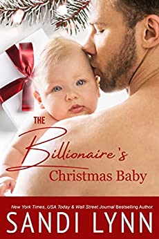 The Billionaire's Christmas Baby: A Holiday Single Dad Romance by [Sandi Lynn]