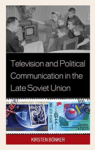 Television and Political Communication in the Late Soviet Union (English Edition)