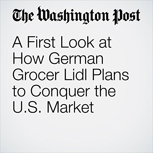 A First Look at How German Grocer Lidl Plans to Conquer the U.S. Market copertina