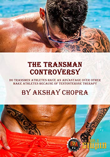 The Transman Controversy: Do Transman Athletes have an Advantage over other Make Athletes Because of Testosterone Therapy (WE R STUPID Book 23) (English Edition)