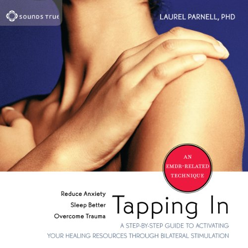 Tapping In     A Step-by-Step Guide to Activating Your Healing Resources Through Bilateral Stimulation              By:                                                                                                                                 Laurel Parnell PhD                               Narrated by:                                                                                                                                 Laurel Parnell PhD                      Length: 2 hrs and 35 mins     58 ratings     Overall 4.3