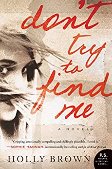 Don't Try To Find Me: A Novel by [Holly Brown]