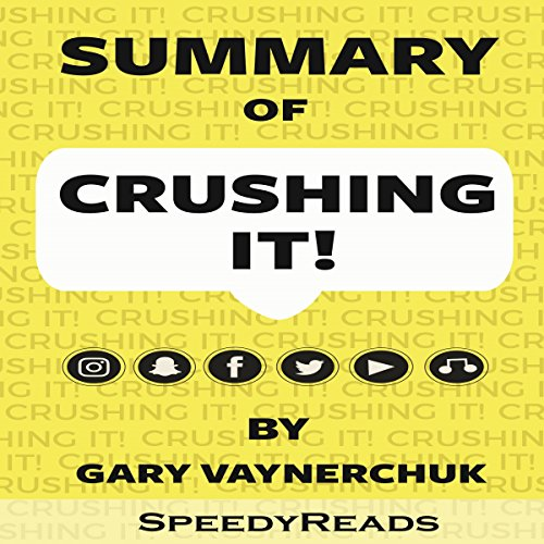 Summary of Crushing It!: How Great Entrepreneurs Build Their Business and Influence by Gary Vaynerchuk audiobook cover art