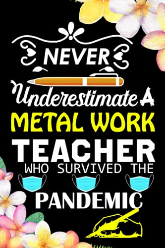 Compare Textbook Prices for Never Underestimate A Metal Work Teacher Who Survived The Pandemic: Teachers Notebook   Teacher Appreciation Gifts From Students/Birthday And Teacher Day Gift For Metal Work Teacher  ISBN 9798540809689 by Nahal Teacher House