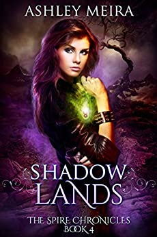 Shadowlands (The Spire Chronicles Book 4) by [Ashley Meira]