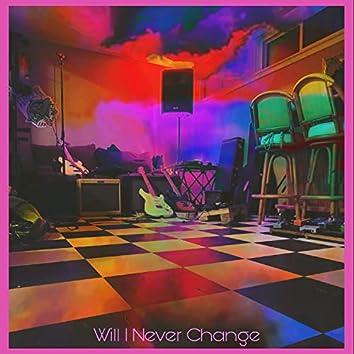 Will I Never Change
