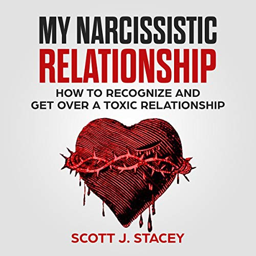 My Narcissistic Relationship: How to Recognize and Get Over a Toxic Relationship cover art