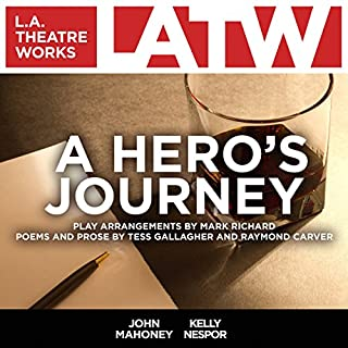 A Hero's Journey                   By:                                                                                                                                 Mark Richard,                                                                                        Tess Gallagher,                                                                                        Raymond Carver                               Narrated by:                                                                                                                                 John Mahoney,                                                                                        Kelly Nespor                      Length: 1 hr and 16 mins     4 ratings     Overall 4.8