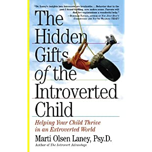 The Hidden Gifts of the Introverted Child Helping Your Child Thrive in an Extroverted World