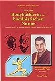 Bhikshuni Tenzin Wangmo: Von der Bodybuilderin zur buddhistischen Nonne