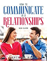 How to Communicate in a Relationships: 2021 Guide