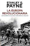 La Europa revolucionaria: Las guerras civiles que marcaron el siglo XX (Divulgación)