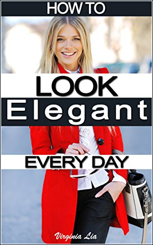 How to Look Elegant Every Day!: Colors, Makeup, Clothing, Skin & Hair, Posture and More (Fun Hair Color Ideas For Short Hair)