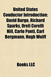 United States Conductor Introduction: David Burge, Richard Sparks, Ureli Corelli Hill, Carlo Ponti, Carl Bergmann, Hugh Wolff