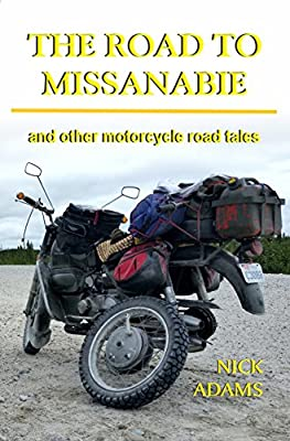 The Road to Missanabie: and other motorcycle road tales