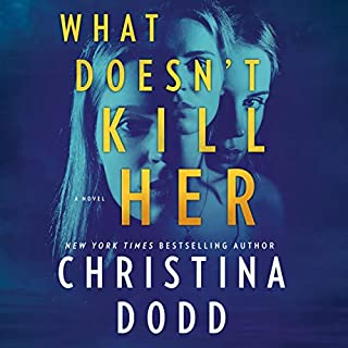 What Doesn't Kill Her                   Written by:                                                                                                                                 Christina Dodd                               Narrated by:                                                                                                                                 Vanessa Johansson                      Length: 10 hrs and 24 mins     Not rated yet     Overall 0.0