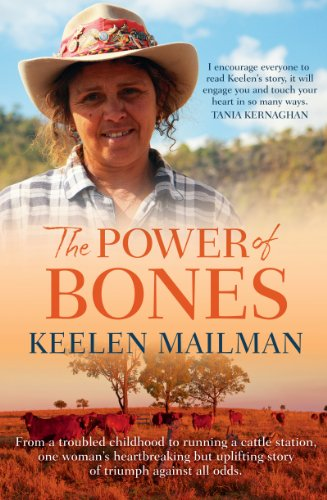 The Power of Bones: From a troubled childhood to running a cattle station one woman's heartbreaking but uplifting story of triumph (English Edition)