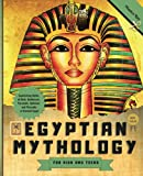 Egyptian Mythology for Kids and Teens: Captivating Myths of Gods, Goddesses, Pyramids, Sphinxes and Pharaohs of Ancient Egypt