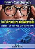 La Estructura del Mercado: Visión, Lenguaje y Movimiento