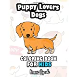 Puppy Lovers Dogs COLORING BOOK FOR KIDS: You Love Dog! You're Gonna Love This Coloring Book, perfect gift