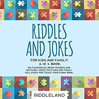 Riddles and Jokes for Kids and Family: 300 Fun Riddles, Brain Teasers and 500 Funny Jokes That Kids and Family Will Enjoy and Tickle Your Funny Bone audiobook cover art