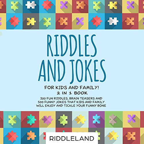 Riddles and Jokes for Kids and Family: 300 Fun Riddles, Brain Teasers and 500 Funny Jokes That Kids and Family Will Enjoy and Tickle Your Funny Bone cover art