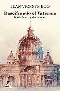 Descifrando el Vaticano: Desde dentro y desde fuera par Juan Vicente Boo