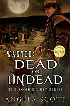 Wanted: Dead or Undead (Zombie West Book 1) by [Angela Scott, Lane Diamond, Melissa Sawatsky]