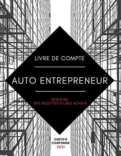 Livre de Compte Auto Entrepreneur: Livre des Recettes Micro Entreprise | Certifié conforme 2021 aux normes de comptabilité des Auto Entreprises | Registre des Recettes et Achats