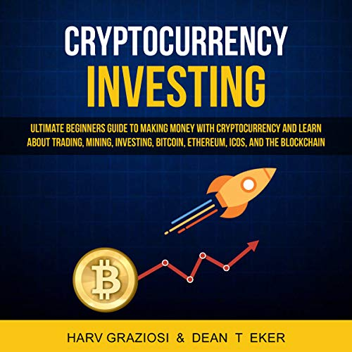 Cryptocurrency Investing: Ultimate Beginners Guide to Making Money with Cryptocurrency and Learn About Trading, Mining, Investing, Bitcoin, Ethereum, Icos and the Blockchain                   By:                                                                                                                                 Harv Graziosi,                                                                                        Dean T Eker                               Narrated by:                                                                                                                                 Nicholas P Dunker                      Length: 3 hrs and 18 mins     24 ratings     Overall 5.0