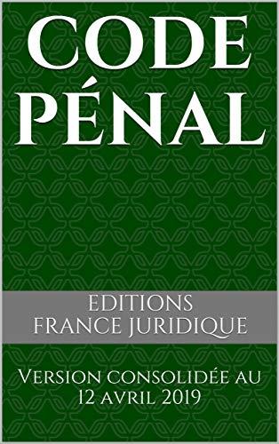 Code pénal: Version consolidée au 12 avril 2019